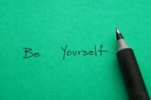 <b>BE YOURSELF</b> - This is the easiest thing to do. I never understood why anybody would want to be somebody else. I love me just as I am.