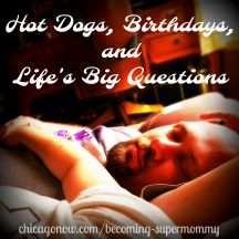 Hot Dogs, Birthdays, and Life's Big Questions