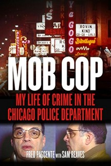 Book Review:  Fred Pascente & Sam Reaves, MOB COP : My Life of Crime in the Chicago Police Department