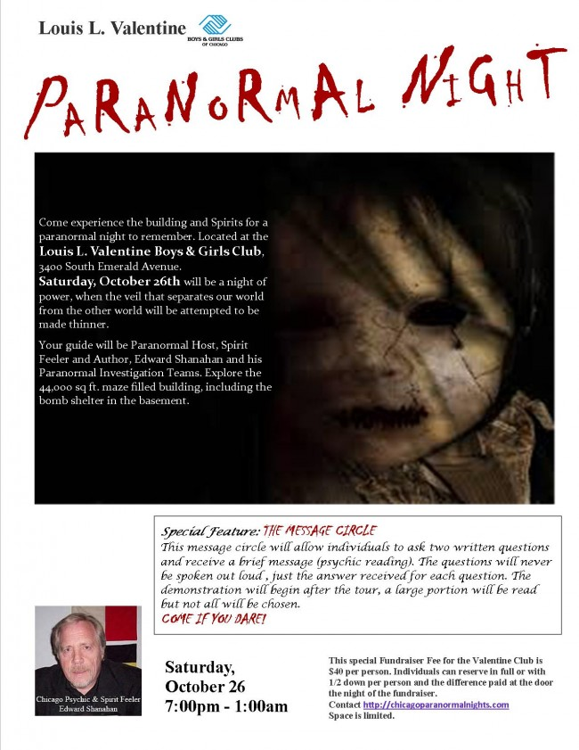 Chicago Paranormal Night Experience for individuals Oct 26th 2013 at the Valentine's Chicago Boys and Girls Club, this is a fundraiser for the club.