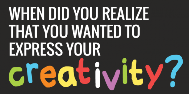 When did you realize that you wanted to express your creativity?