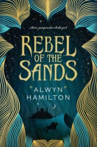 Rebel of the Sands by Alwyn Hamilton - an electric, fast-paced, and original debut novel.