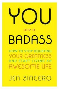 You are a Badass by Jen Sincero - because you are. Believe that.