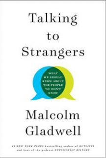 You Don't Know What You Don't Know: Talking to Strangers by Malcolm Gladwell