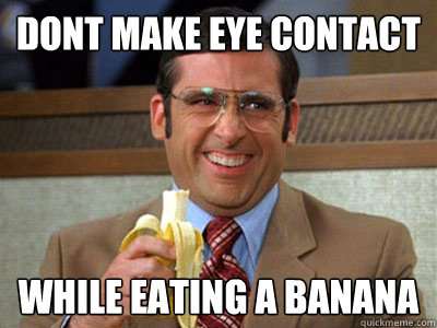 Seriously, dude, I just want to eat my banana