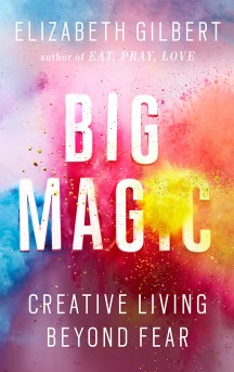"""Big Magic"" - Haters be damned, Elizabeth Gilbert's book is the bomb"