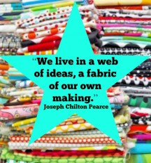 Joseph Chilton Pearce is an American author with an apt ability to make a great fabric quote.